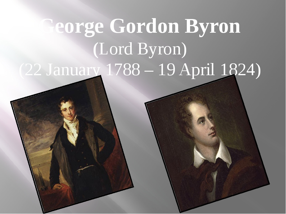 George Gordon Byron (Lord Byron) (22 January 1788 – 19 April 1824)