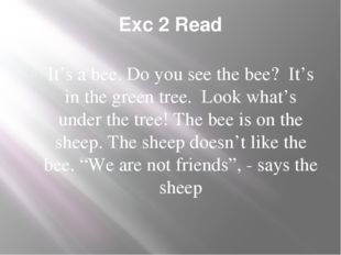 Exc 2 Read It's a bee. Do you see the bee? It's in the green tree. Look what'