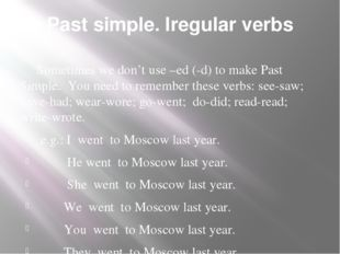 Past simple. Iregular verbs Sometimes we don't use –ed (-d) to make Past Simp