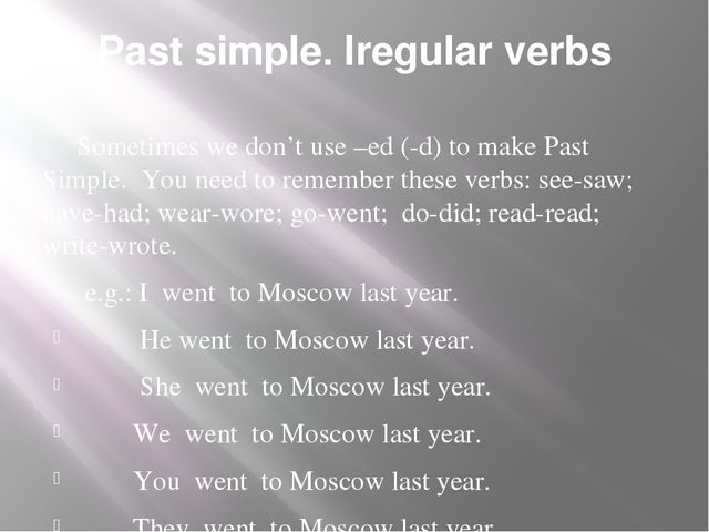 Past simple. Iregular verbs Sometimes we don't use –ed (-d) to make Past Simp...