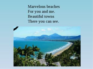 Marvelous beaches For you and me. Beautiful towns There you can see.