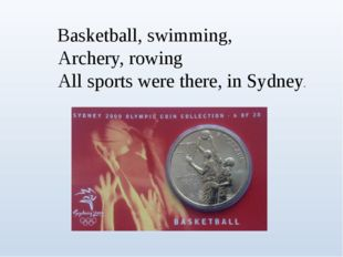 Basketball, swimming, Archery, rowing All sports were there, in Sydney.