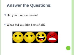 Answer the Questions: Did you like the lesson? What did you like best of all?