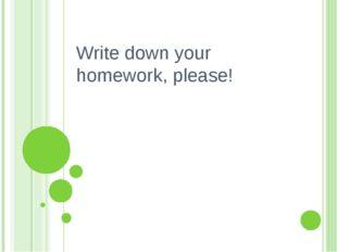Write down your homework, please!