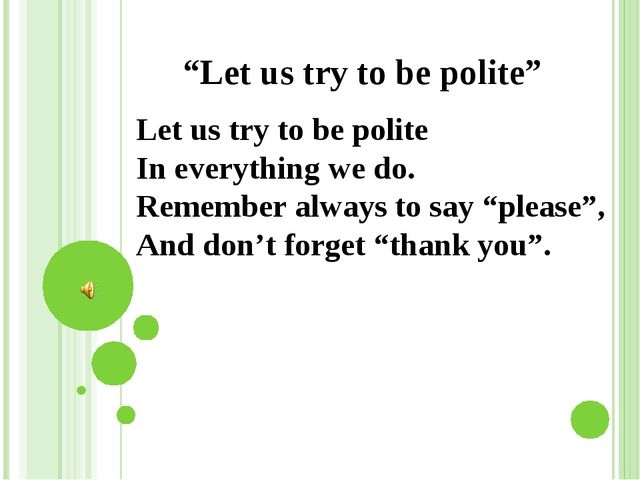 """""""Let us try to be polite"""" Let us try to be polite In everything we do. Remem..."""