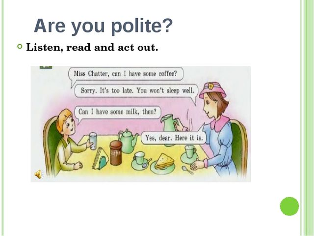 Are you polite? Listen, read and act out.