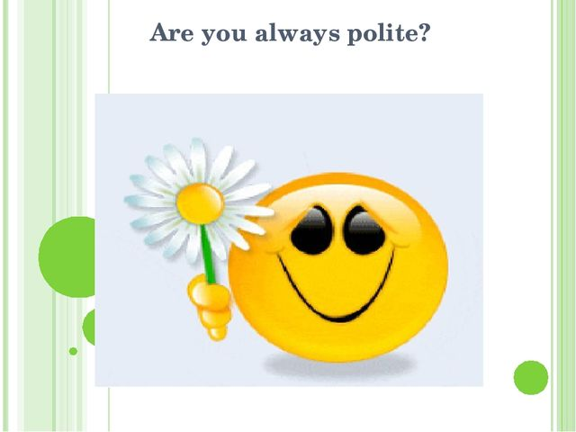 Are you always polite?