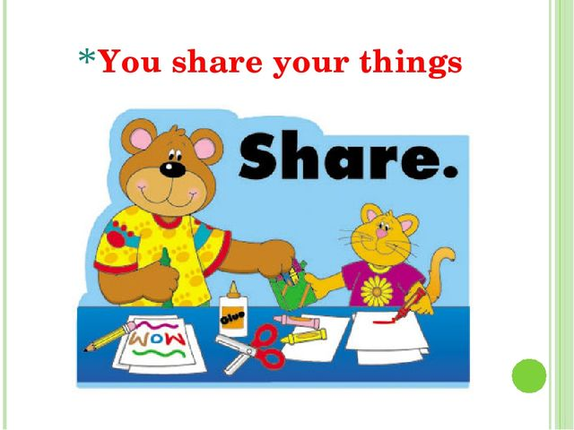 You share your things