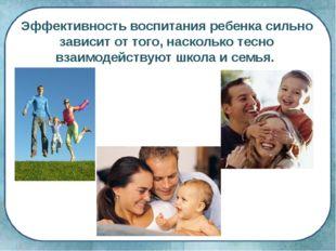 Эффективность воспитания ребенка сильно зависит от того, насколько тесно взаи