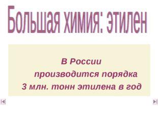 В России производится порядка 3 млн. тонн этилена в год
