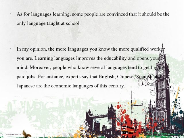 As for languages learning, some people are convinced that it should be the on...