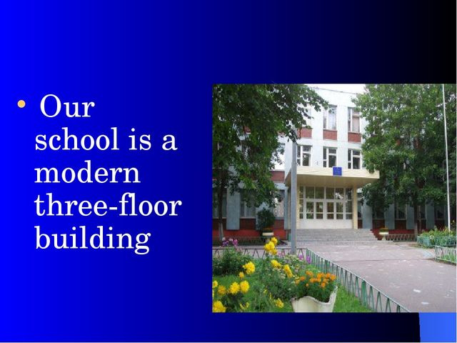 Our school is a modern three-floor building