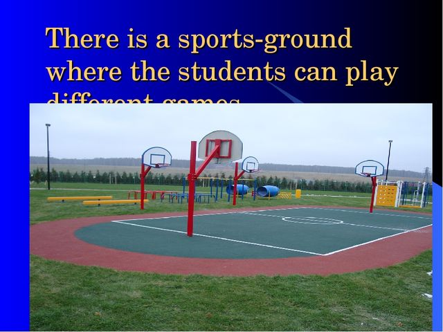 There is a sports-ground where the students can play different games.