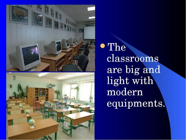 The classrooms are big and light with modern equipments.