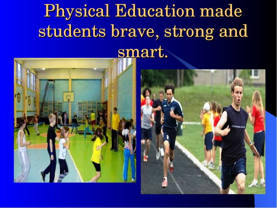 Physical Education made students brave, strong and smart.