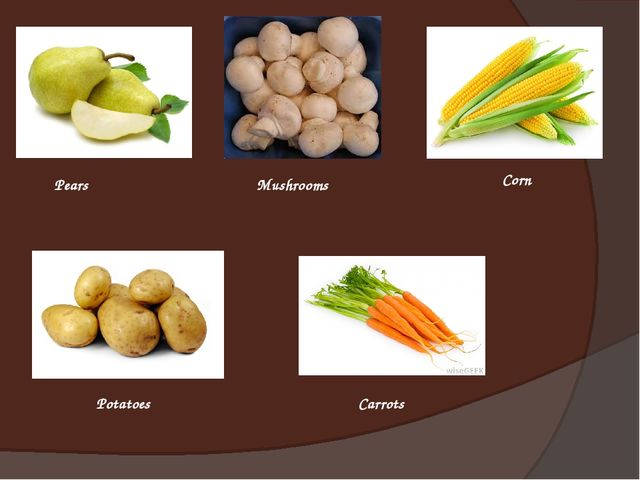 Pears Mushrooms Corn Potatoes Carrots