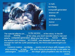 The special effects are__________________ of the story. In the 80-minute_____