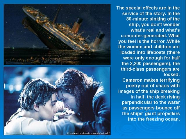 The special effects are in the service of the story. In the 80-minute sinking...