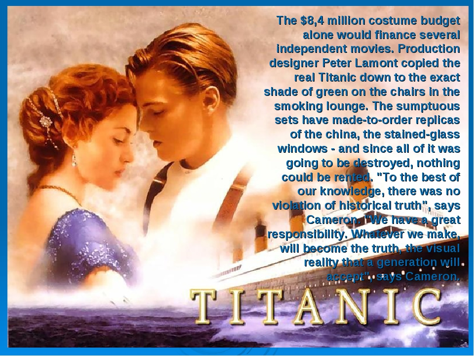 The $8,4 million costume budget alone would finance several independent movie...