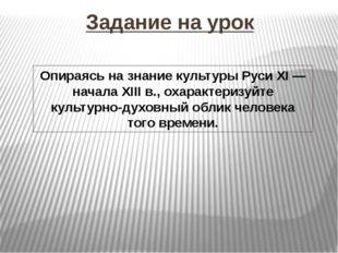 Задание на урок Опираясь на знание культуры Руси XI — начала XIII в., охаракт