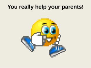 You really help your parents!