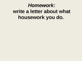 Homework: write a letter about what housework you do.