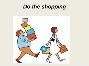 Do the shopping