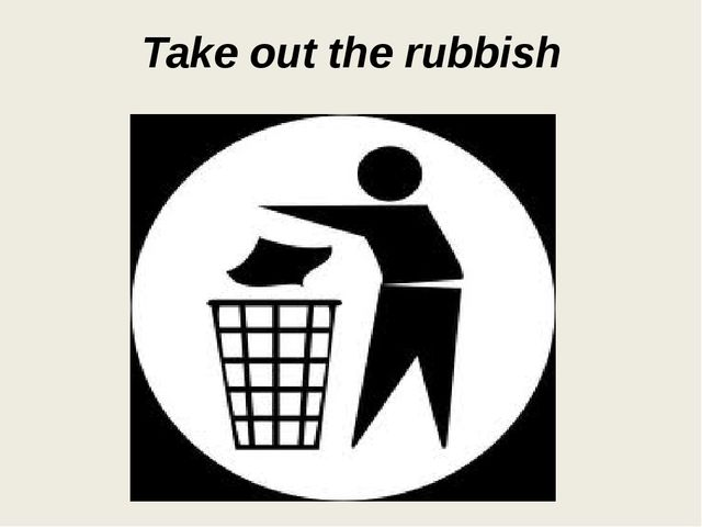 Take out the rubbish