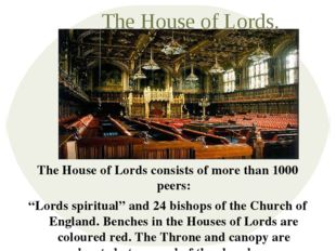 "The House of Lords. The House of Lords consists of more than 1000 peers: ""Lor"