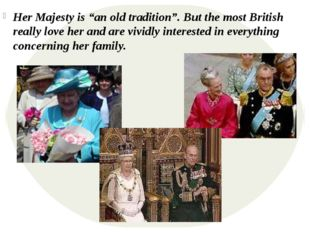 "Her Majesty is ""an old tradition"". But the most British really love her and"