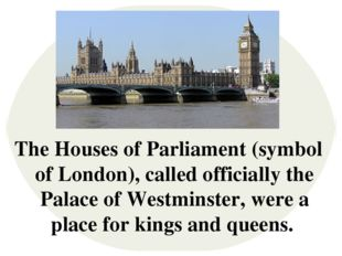 The Houses of Parliament (symbol of London), called officially the Palace of