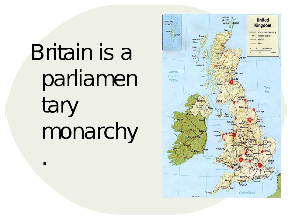 Britain is a parliamentary monarchy.