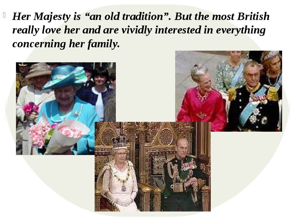 "Her Majesty is ""an old tradition"". But the most British really love her and..."