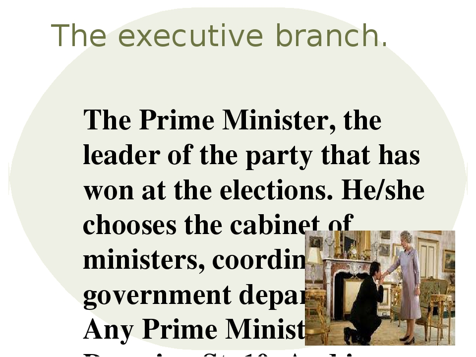 The executive branch. The Prime Minister, the leader of the party that has wo...