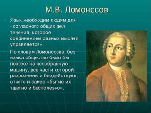М.В. Ломоносов Язык необходим людям для «согласного общих дел течения, которо
