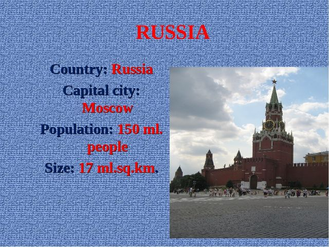 RUSSIA Country: Russia Capital city: Moscow Population: 150 ml. people Size:...