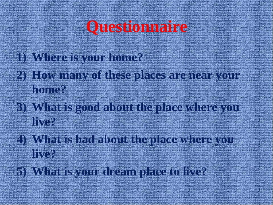 Questionnaire Where is your home? How many of these places are near your home...