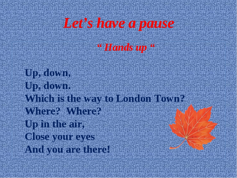 """Let's have a pause """" Hands up """" Up, down, Up, down. Which is the way to Lond..."""