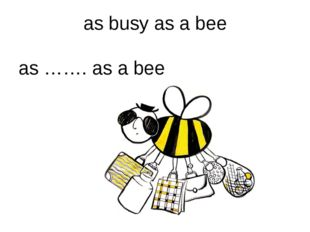 as busy as a bee as ……. as a bee