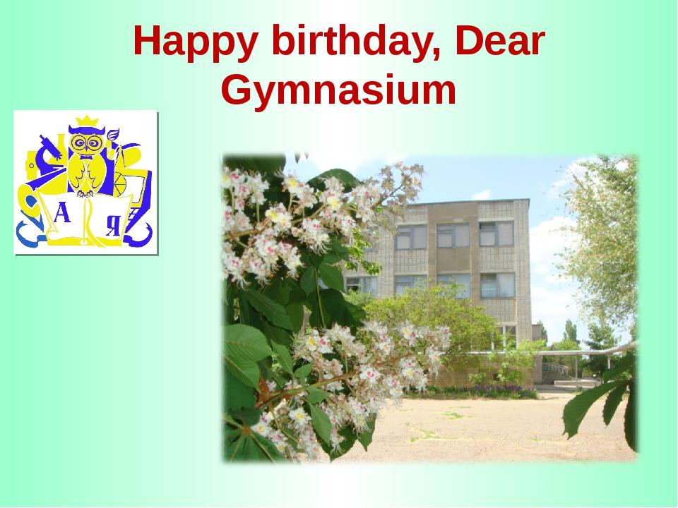 Happy birthday, Dear Gymnasium