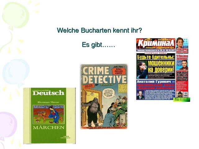 Welche Bucharten kennt ihr? Es gibt……