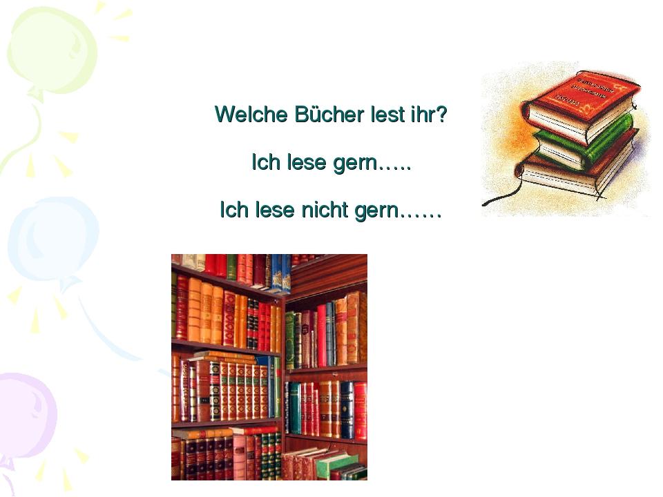 Welche Bücher lest ihr? Ich lese gern….. Ich lese nicht gern……
