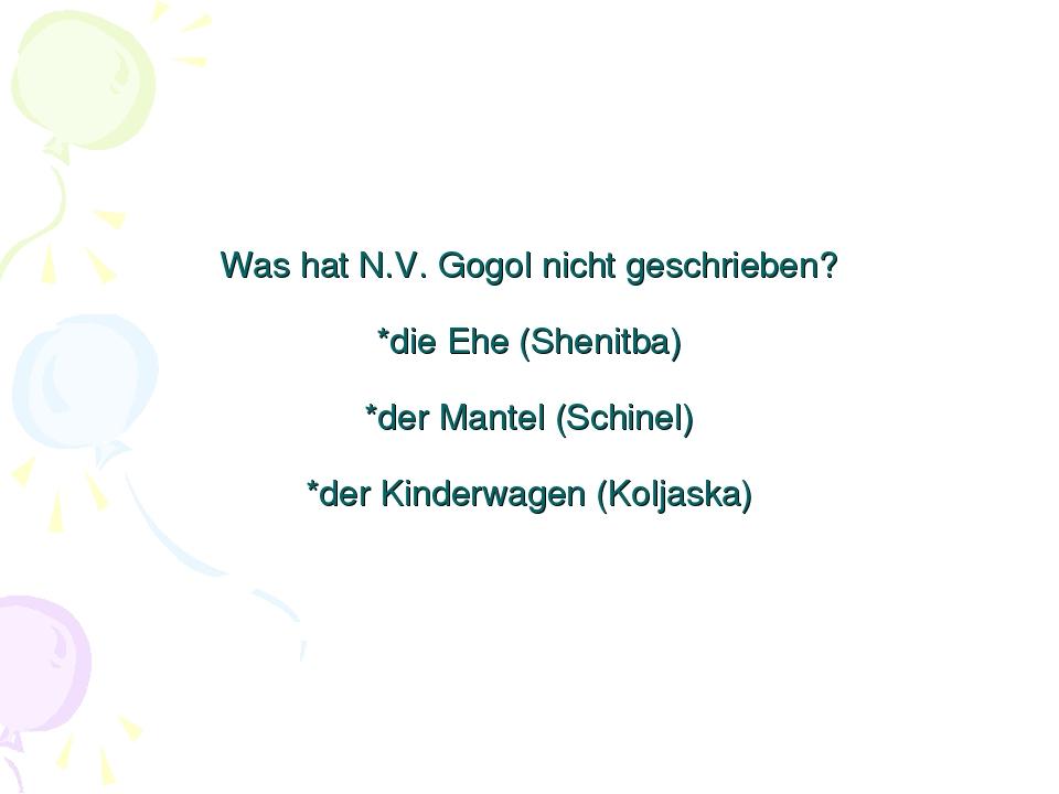 Was hat N.V. Gogol nicht geschriеben? *die Ehe (Shenitba) *der Mantel (Schine...
