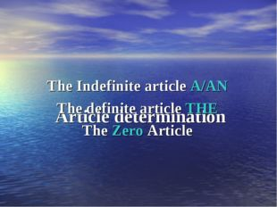 Article determination The Indefinite article A/AN The definite article THE T