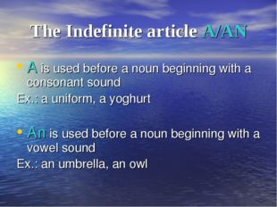 The Indefinite article A/AN A is used before a noun beginning with a consonan