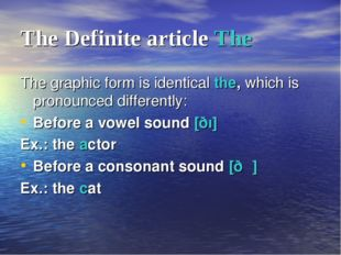 The Definite article The The graphic form is identical the, which is pronounc