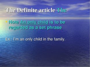 The Definite article The Note An only child is to be regarded as a set phrase
