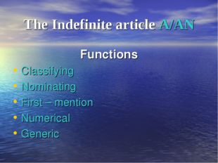 The Indefinite article A/AN Functions Classifying Nominating First – mention