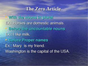 The Zero Article With the nouns in plural Ex.: Horses are domestic animals. B