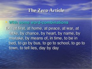 The Zero Article With some word-combinations Ex.: at first, at home, at peace